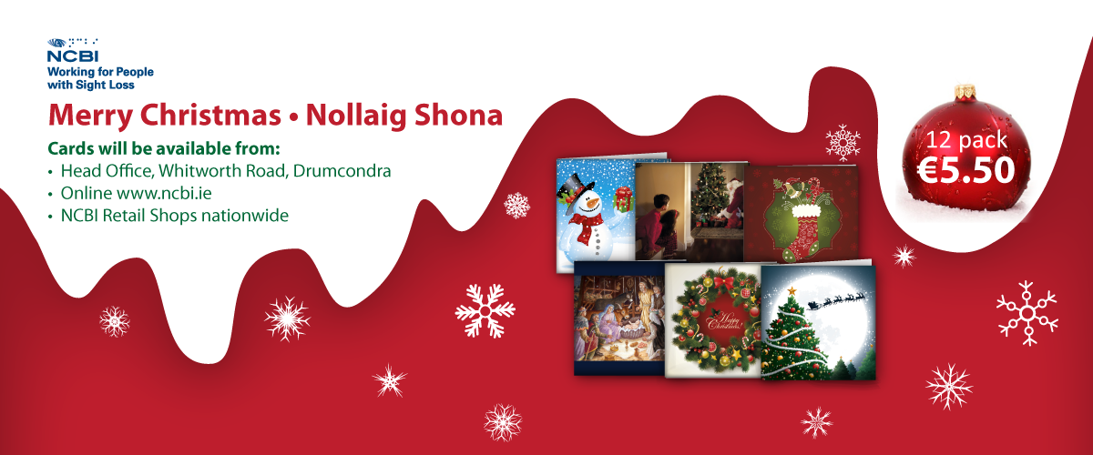 Banner with NCBI logo and images of Christmas cards and the following text: Merry Christmas, Nollaig Shona. Cards will be available from: Head office, Whitworth road, Drumcondra. Online www.ncbi.ie, NCBI Retail shops nationwide.12 pack €5.50
