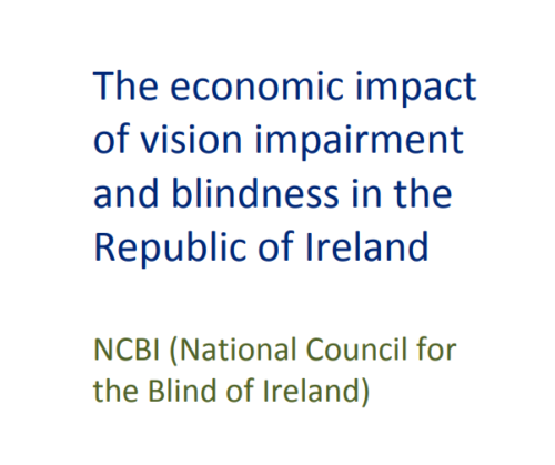 The economic impact of vision impairment and blindness in the Republic of Ireland NCBI (National Council for the Blind of Ireland)