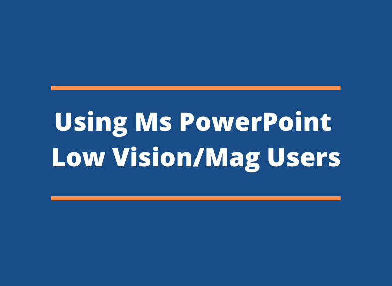 Using Ms PowerPoint - Low VisionMag Users