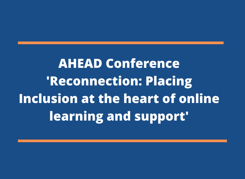 """AHEAD conference """"reconnection: Placing inclusion at the heart of online learning and support"""""""