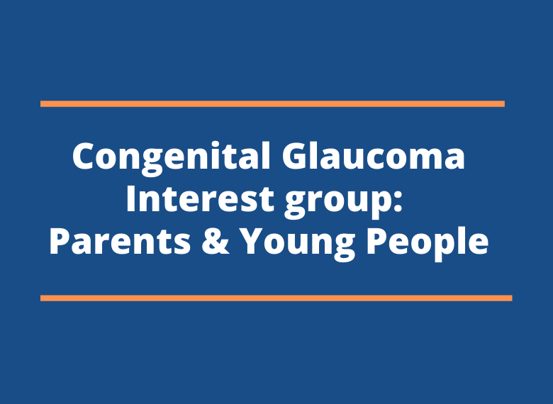 Congenital Glaucoma Interest group: Parents & Young People