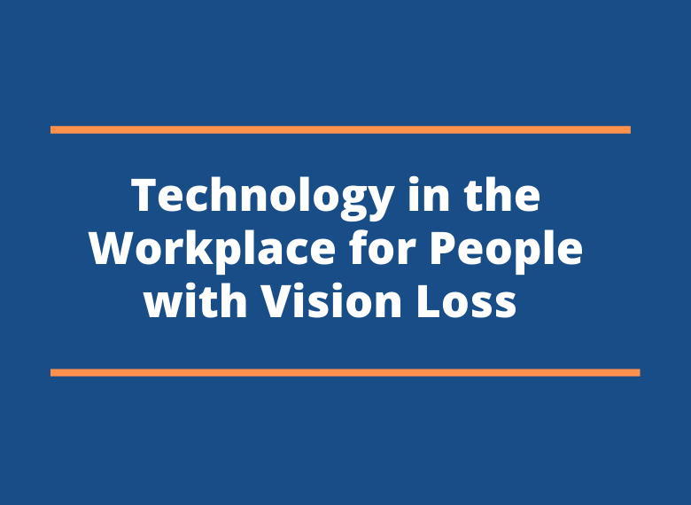 Technology in the Workplace for People with Vision Loss