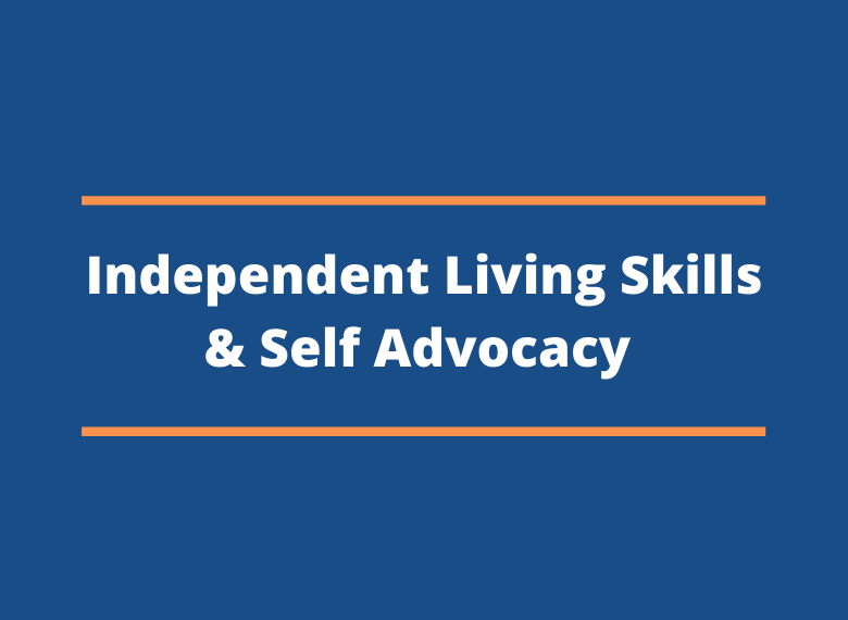 Independent Living Skills & Self Advocacy