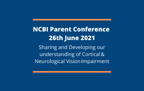NCBI Parent Conference 26th June 2021 -Sharing and Developing our understanding of Cortical& Neurological VisionImpairment