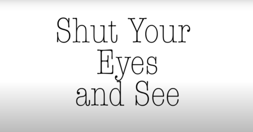 Shut Your Eyes and See