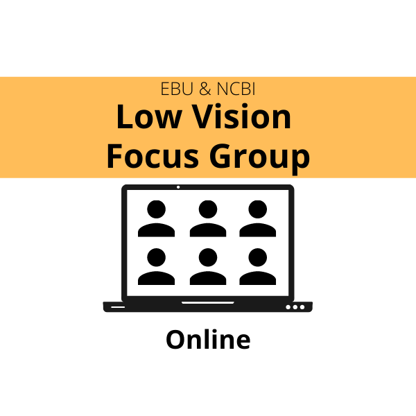 EBU & NCBI Low Vision Focus Group - Virtual