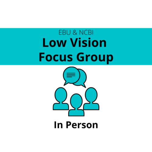 EBU & NCBI Low Vision Focus Group - in person
